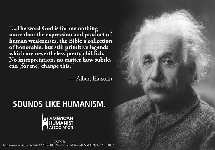 """أينشتاين والأديان: كلمة """"الله"""" بالنسبة لي ليست أكثر من تعبير ونتاج للضعف الإنساني.  الإنجيل هو مجموعة من الأساطير البدائية التي تستحق التقدير، سوى أنها مع ذلك تظل طفولية إلى حدّ كبير. بالنسبة لي، الدين اليهودي، وكل الأديان الأخرى، هي تجسيد للخرافات الأكثر طفولية. أنا لا أؤمن بإله شخصي، وأنا لم أنكر قناعتي هذا أبداً بل عبّرت عنها بوضوح. وإذا كان في داخلي شيء """"ديني""""، فهو الإعجاب المطلق ببُنية هذا العالم بقدر ما يتمكن """"العلم"""" من الكشف عنها."""