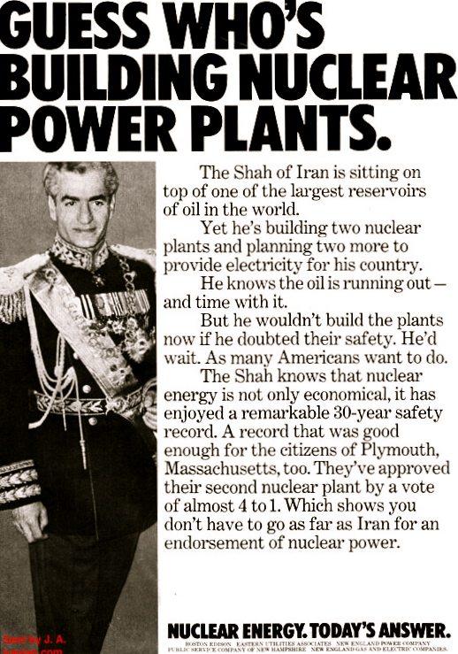 إحدى أعلانات شركات الطاقة الأمريكية في 1970 تروج لمفاعلاتها النووية وعليها صورة الشاه وعبارة (خمَِن من يريد بناء منشأة نووية